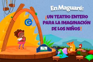 En Maguaré: ¡un teatro entero para la imaginación de los niños!