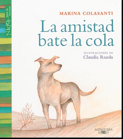 La amistad bate la cola, de Marina Colasanti, hace parte del catálogo de 2011 de la Colección Leer es Mi Cuento entregada a las bibliotecas públicas del país.