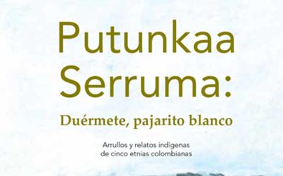 Putunkaa Serruma: Duérmete, pajarito blanco