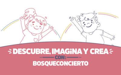 ¡Descubre, imagina y crea con Bosqueconcierto!