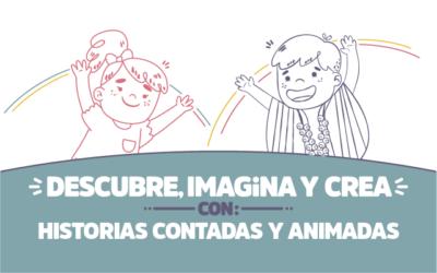 ¡Descubre, imagina y crea con Historias contadas y animadas!