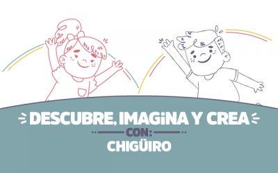 ¡Descubre, imagina y crea con Chigüiro!