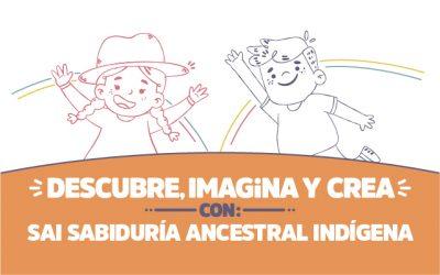 ¡Descubre, imagina y crea con SAI Sabiduría ancestral indígena!