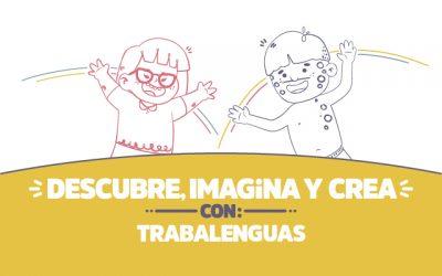 ¡Descubre, imagina y crea con Trabalenguas!