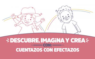 ¡Descubre, imagina y crea con Cuentazos con efectazos!