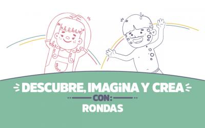 ¡Descubre, imagina y crea con Rondas!