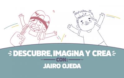 ¡Descubre, imagina y crea con Jairo Ojeda!