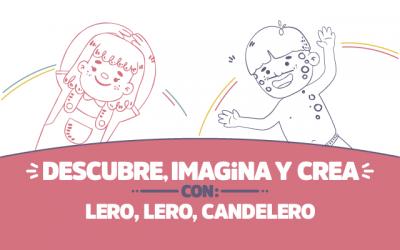 ¡Descubre, imagina y crea con Lero, lero, candelero!