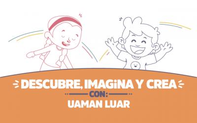 ¡Descubre, imagina y crea con Uaman Luar!