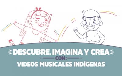 ¡Descubre, imagina y crea con Videos musicales indígenas!