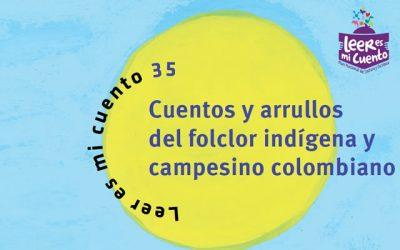 Cuentos y arrullos del folclor indígena y campesino colombiano